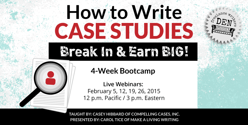 How to Write Case Studies: Break In and Earn BIG!