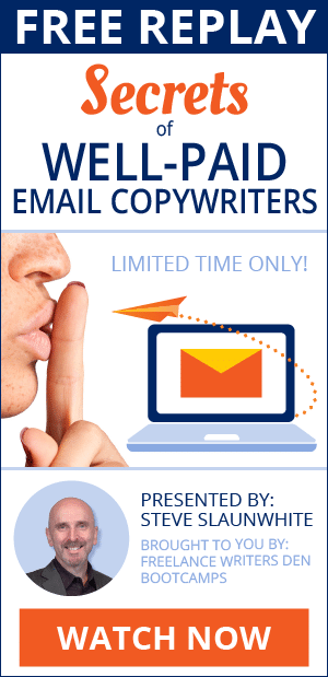 FREE EVENT: Secrets of Well-Paid Email Copywriters. April 14, 11AM Pacific / 2PM Eastern. Presented by Steve Slaunwhite. Brought to you by Freelance Writers Den Bootcamps. CLAIM MY SPOT