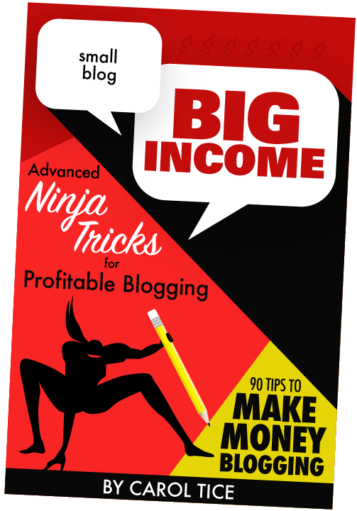 Small Blog, Big Income: Advanced Ninja Tricks for Profitable Blogging. 90 Tips to Make Money Blogging. By Carol Tice