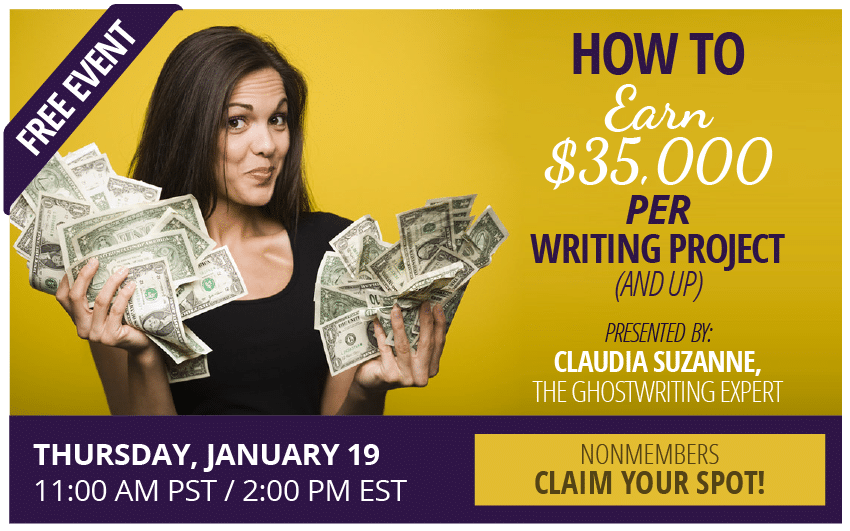 FREE EVENT: How to Earn $35,000 per Writing Project (And Up) NONMEMBERS CLAIM YOUR SPOT, Thursday, January 19, 2017, 11AM Pacific – Presented by Claudia Suzanne, The Ghostwriting Expert and the Freelance Writers Den