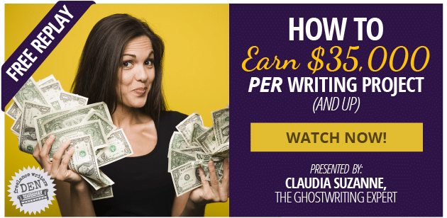 FREE REPLAY: How to Earn $35,000 per Writing Project (And Up) – WATCH NOW! Presented by Claudia Suzanne, The Ghostwriting Expert and the Freelance Writers Den