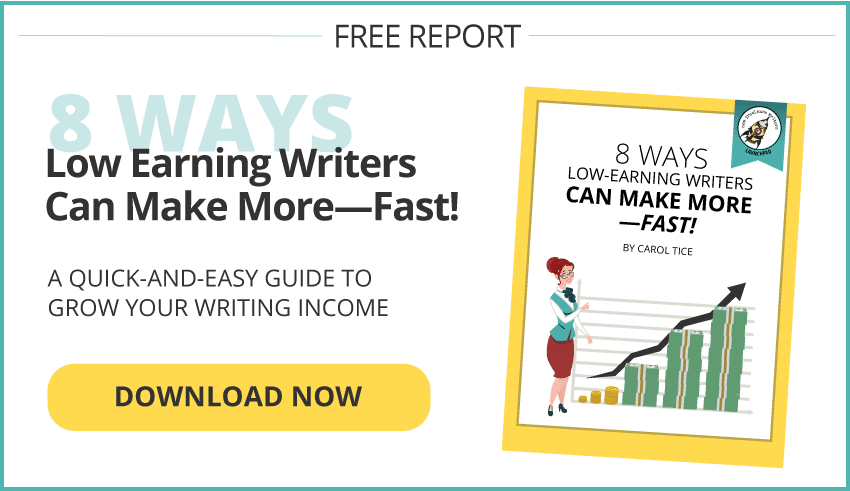 Free Report: 8 Ways Low Earning Writers Can Make More Fast. A quick and easy guide to grow your writing income. DOWNLOAD NOW