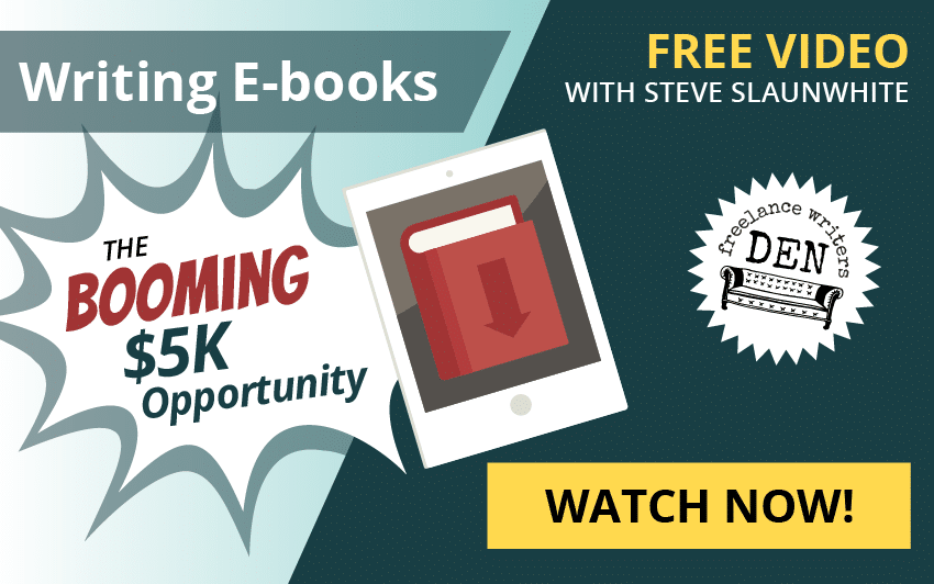 Writing E-books: The Booming $5K Opportunity. Free Video with Steve Slaunwhite.